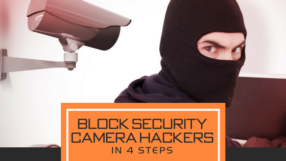Block Security Camera Hackers in 4 Steps - Security Systems