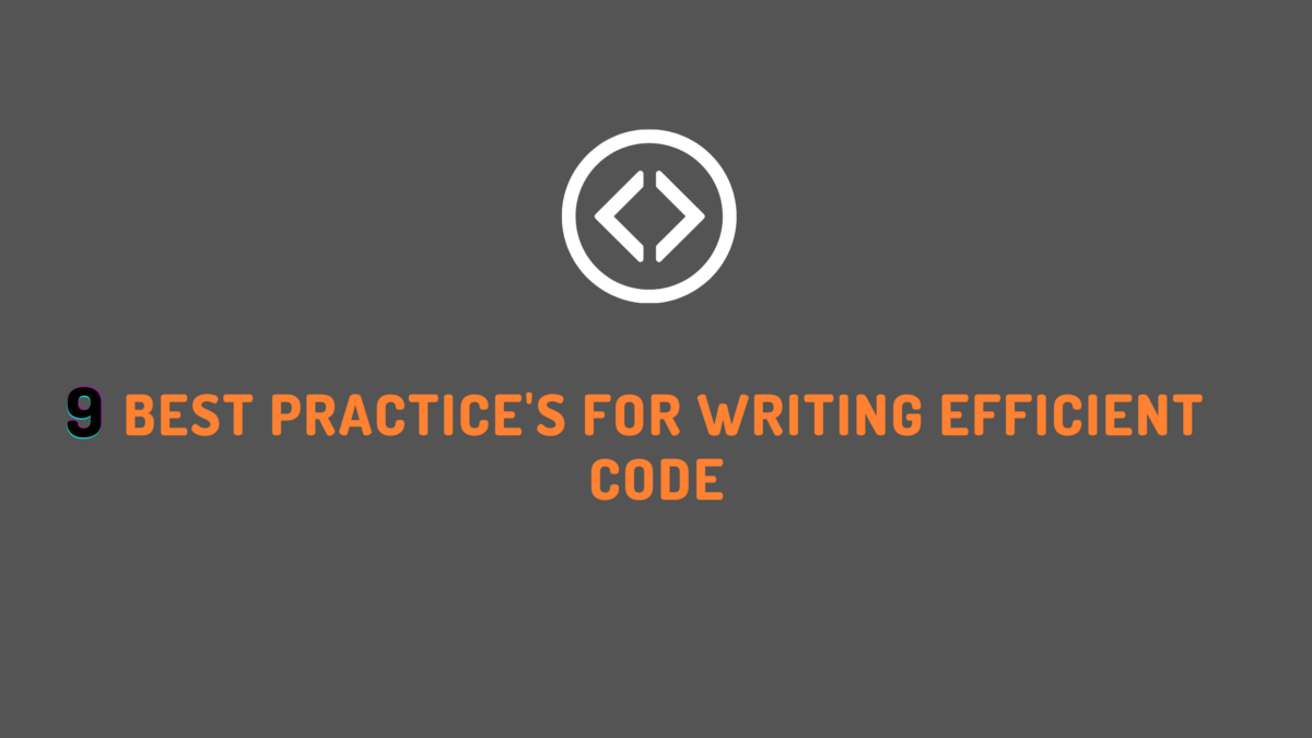 9 Techniques to Write Your Code Efficiently