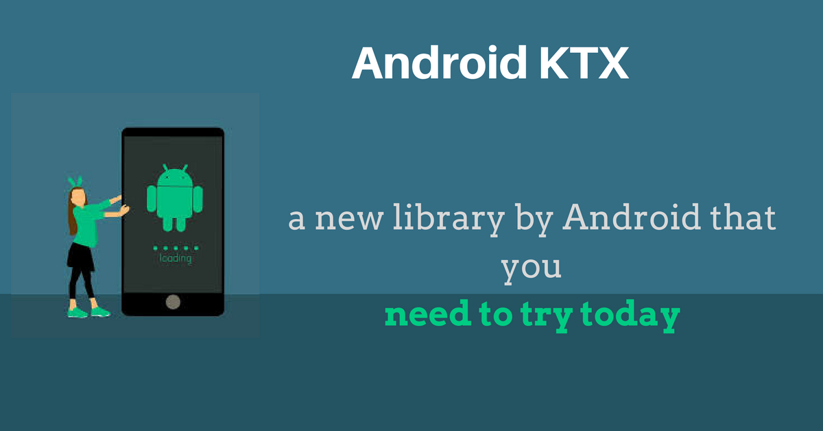 Android KTX-a new library by Android, that you need to try