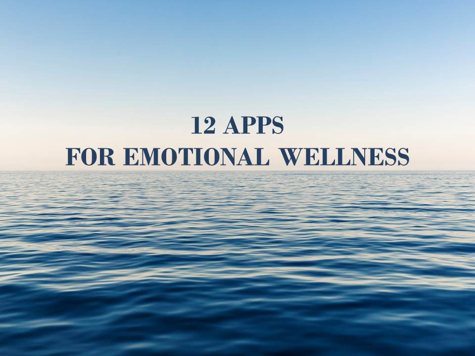 12 Apps for Emotional Wellness - Therapy For Real Life