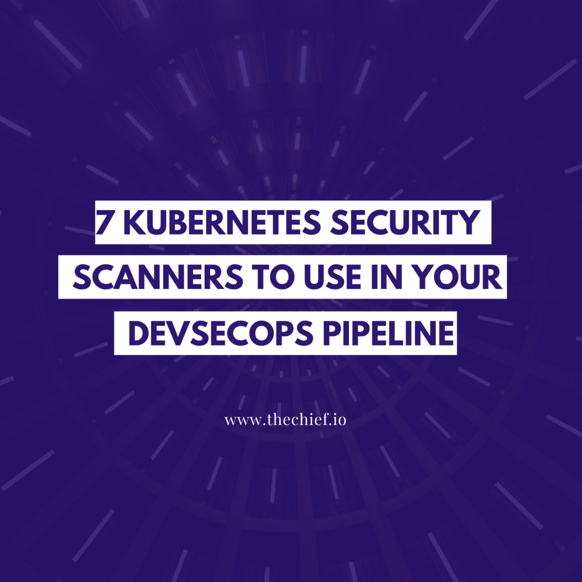 7 Kubernetes Security Scanners to Use in Your DevSecOps Pipeline