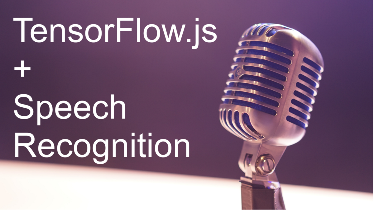 Speech Recognition with TensorFlow.js