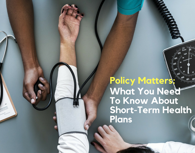 Short Term Health Insurance >> Policy Matters What You Need To Know About Short Term