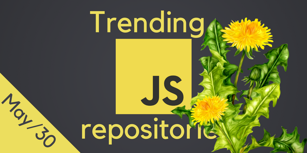18 most popular JavaScript open source repositories on GitHub — May 2018
