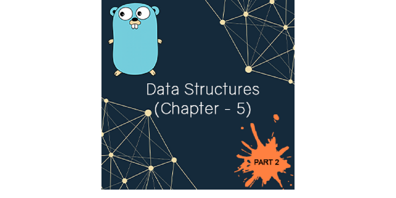 Golang Data Structures Chapter 5 PART (2) - The Journal of Remote