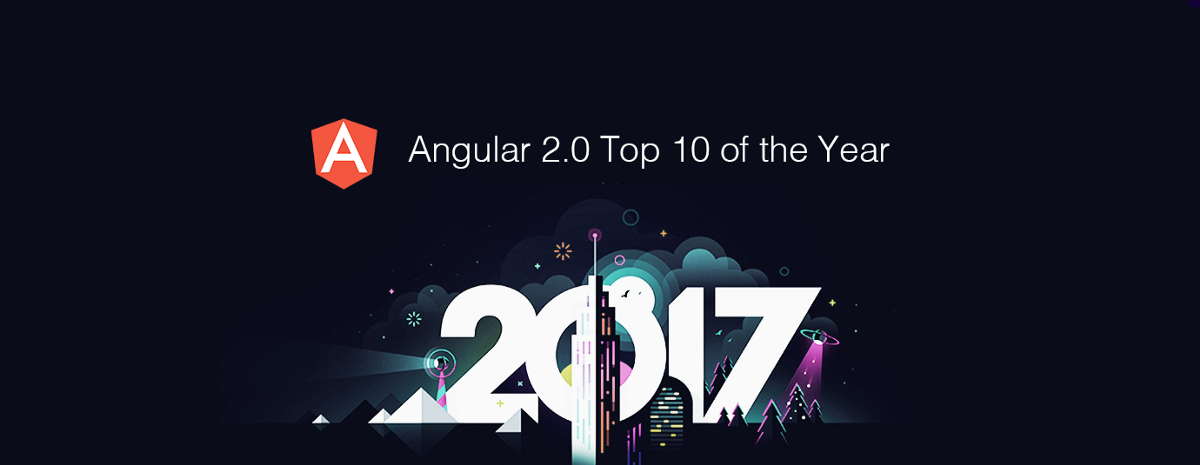 Angular 2.0 Top 10 for the Past Year (v.2017)