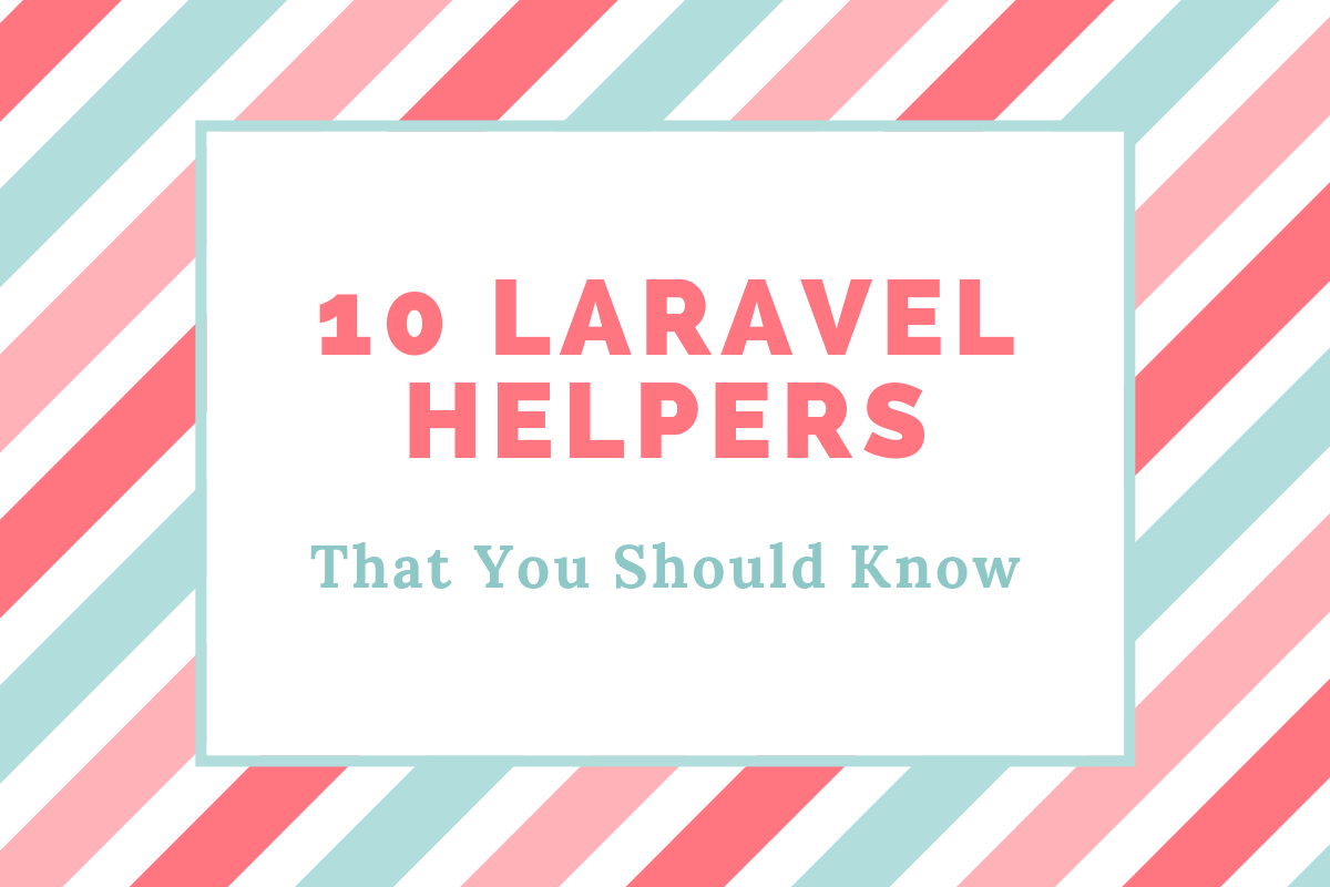 10 Laravel Helpers That You Should Know - The Startup - Medium