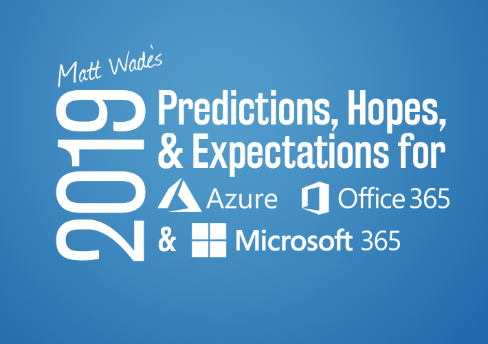 Microsoft 365 and Azure hopes, dreams, and expectations for 2019