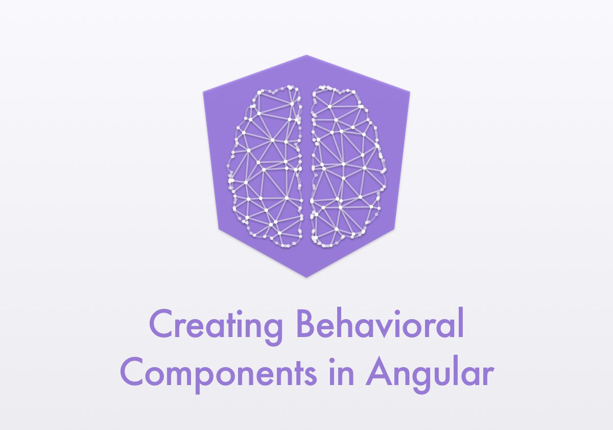 Creating Behavioral Components in Angular
