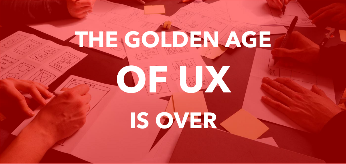 The Golden Age of UX is Over