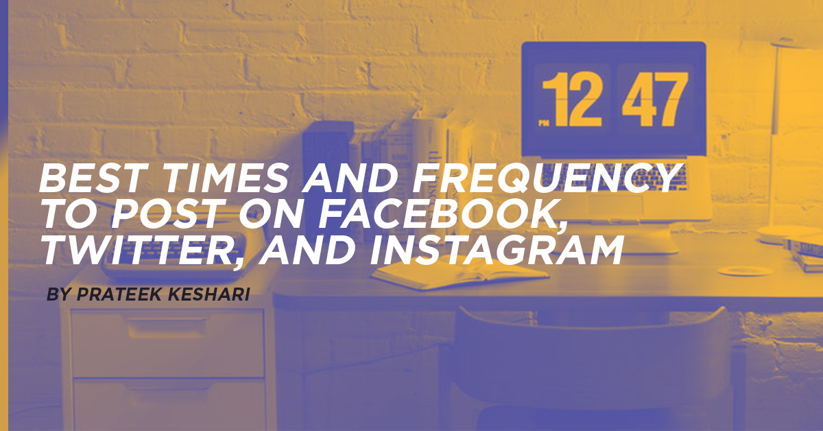Best Times and Frequency to Post on Facebook, Twitter, And Instagram