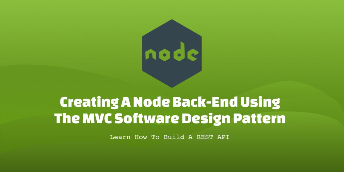 How to Create a Node.js Back-End using the MVC Software Design Pattern