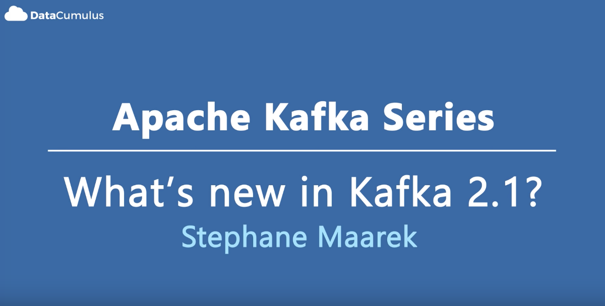 New Features of Kafka 2 1 - Stéphane Maarek - Medium