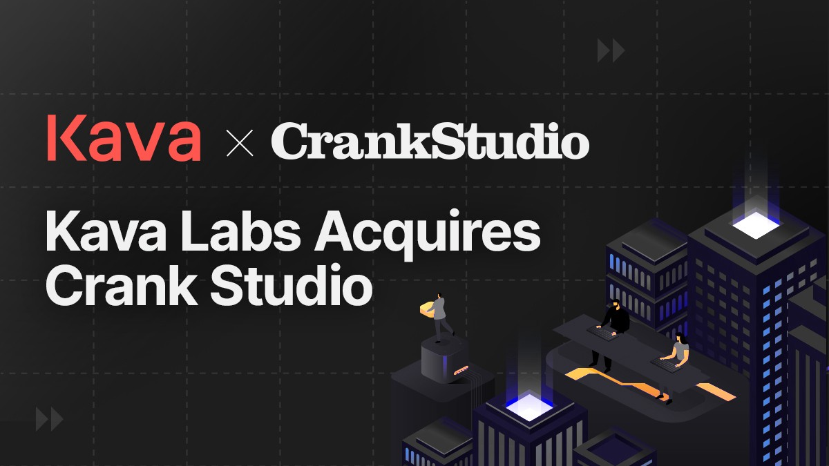 Kava Labs Completes Acquisition of Crank Studio.