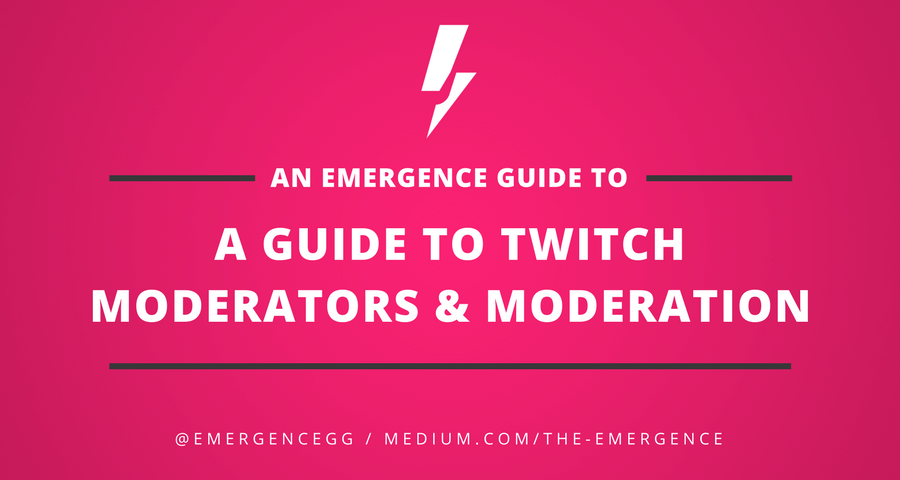 A Guide To Twitch Moderators & Moderation - The Emergence - Medium