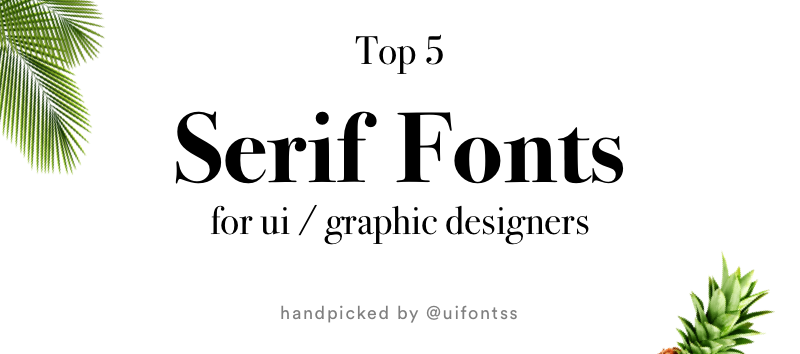 Top 5 Serif Fonts for your next modern UI / Graphics project