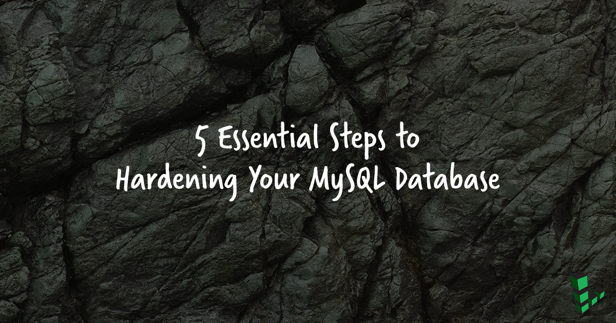 5 Essential Steps to Hardening Your MySQL Database - Linode