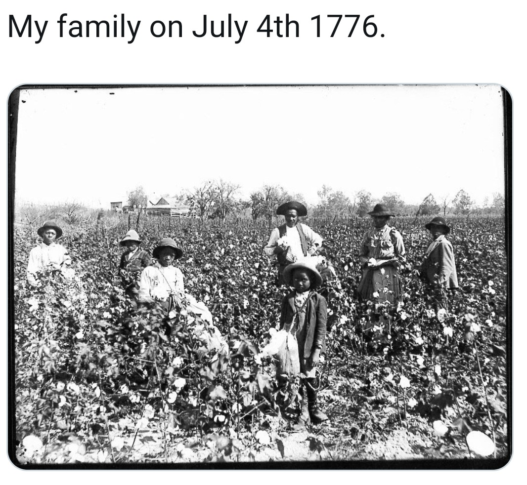 Happy white people independence day the slaves weren't free, but I'm