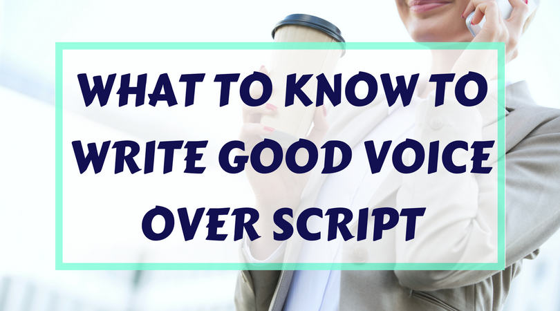What to Know to Write Good Voice Over Script - Dolores Grant