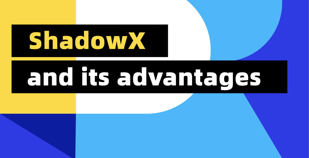 ShadowX and its Advantages