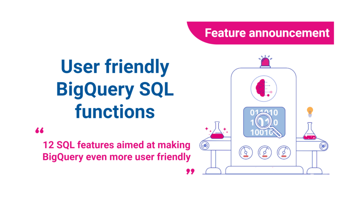 Just Released: BigQuery User friendly SQL Functions