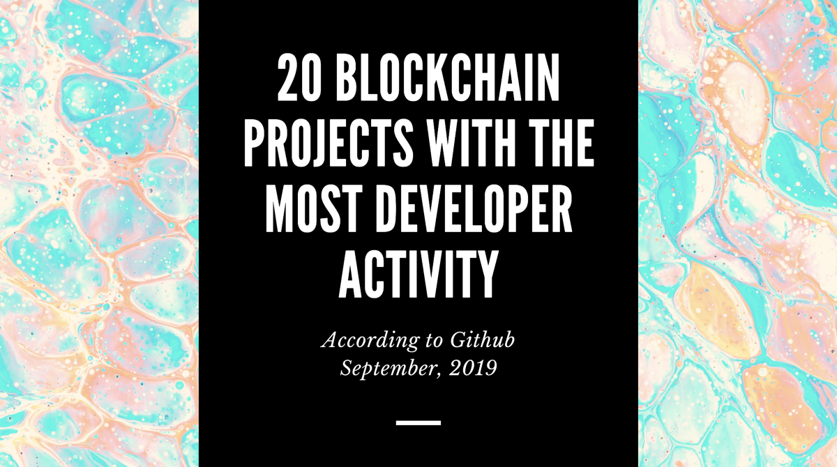20 Blockchain Projects With the Most Dev Activity — September, 2019
