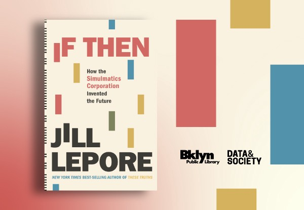 """If, Then"" book cover next to Brooklyn Public Library and Data & Society logos. Background is a pink gradient w/ color blocks"