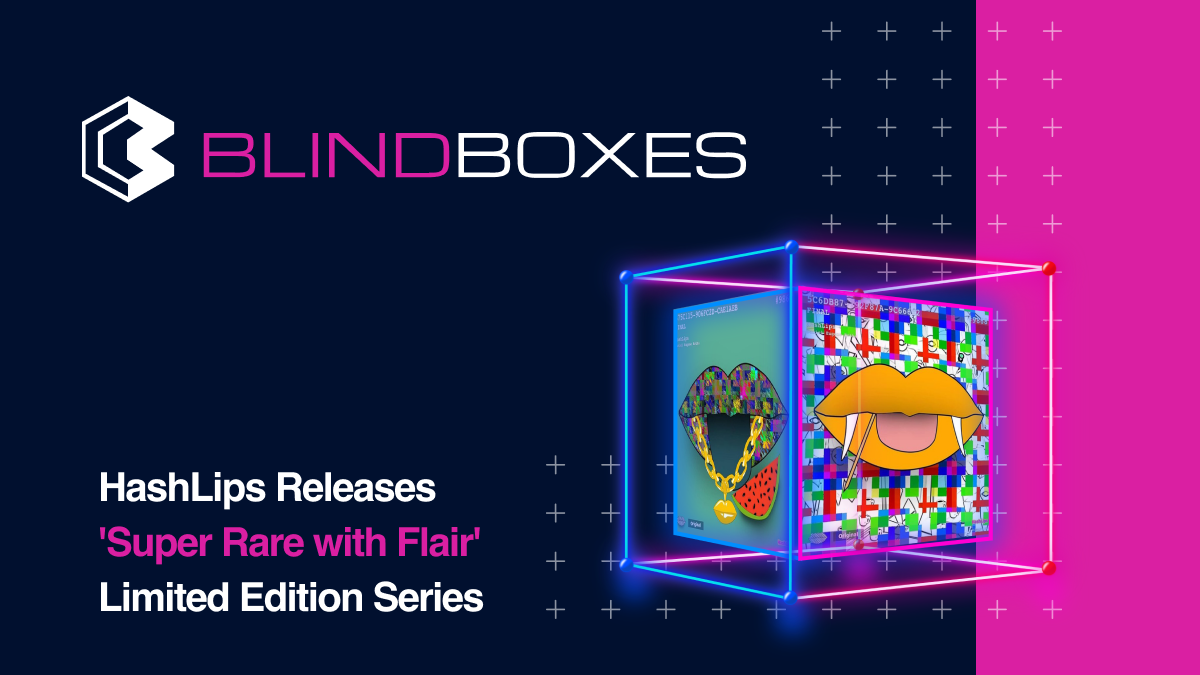 Behind the Drop: HashLips Releases 'Super Rare with Flair' NFT Collection On The Blind Boxes…