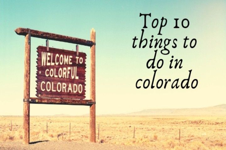 Top 10 Things to do in Colorado