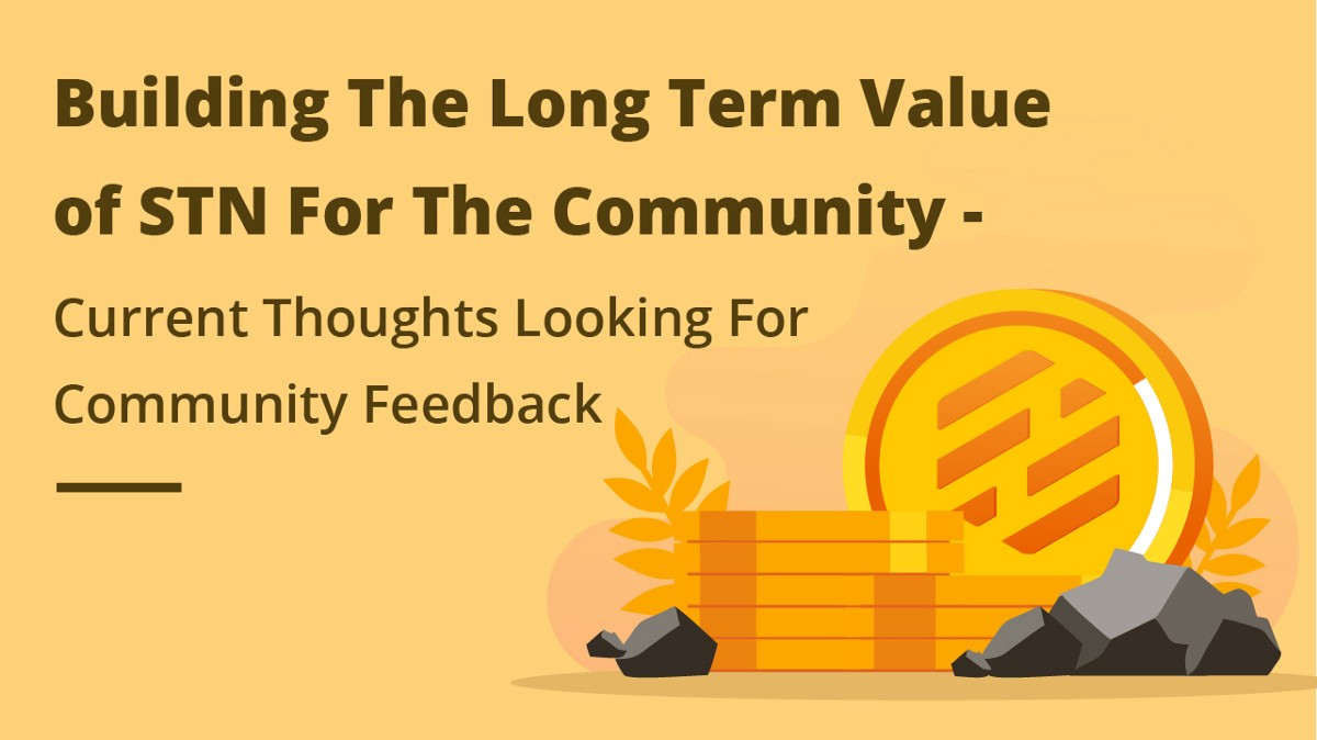 Building The Long Term Value of STN For The Community—Current Thoughts Looking For Community…