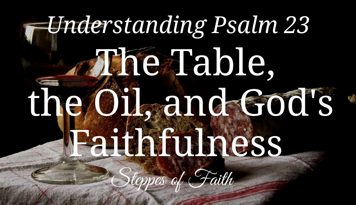 Understanding Psalm 23 The Table The Oil And God S