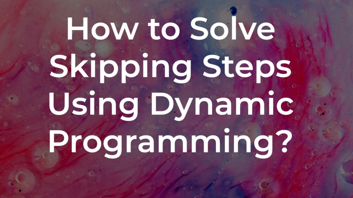 How to Solve Skipping Steps Problem