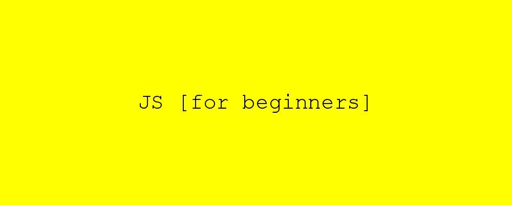 JavaScript for Beginners: A new series - codeburst