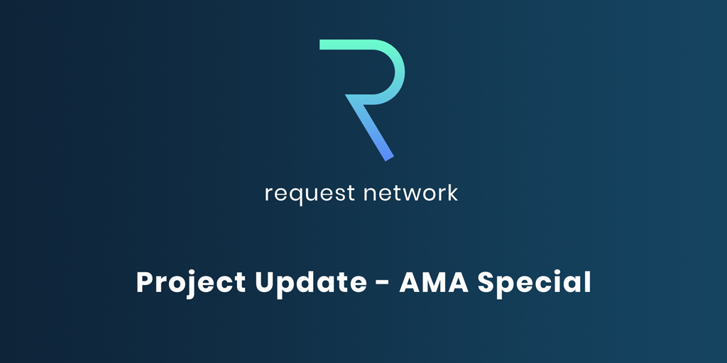Request Network Project Update (June 8th, 2018) — AMA Special