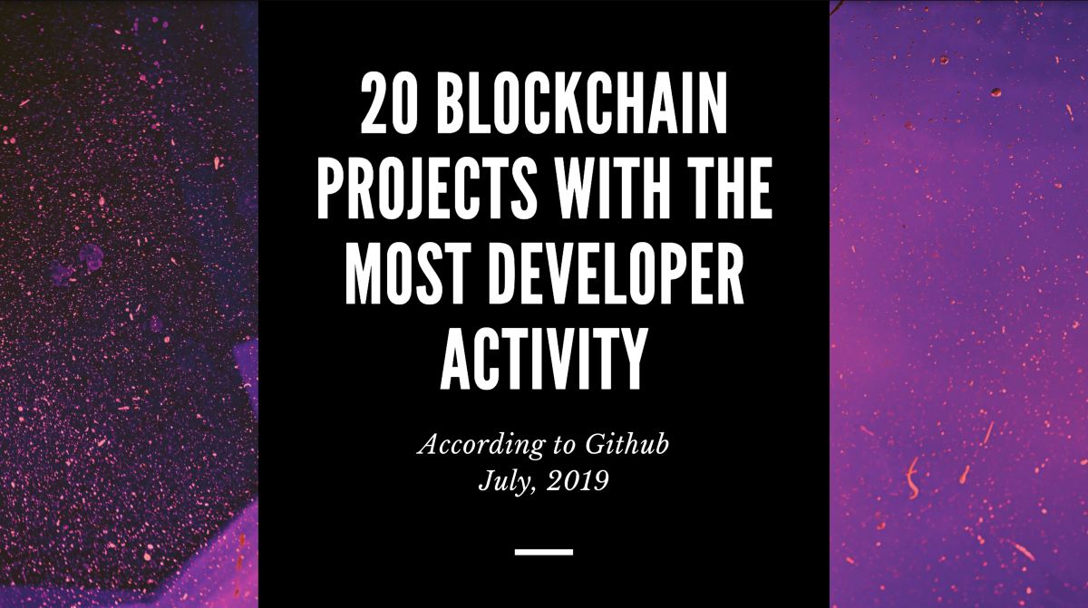20 Blockchain Projects With the Most Dev Activity on Github—July, 2019