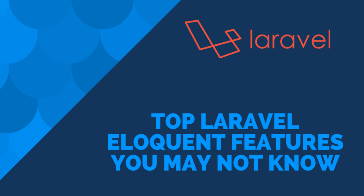Top Laravel Eloquent Features You May Not Know.