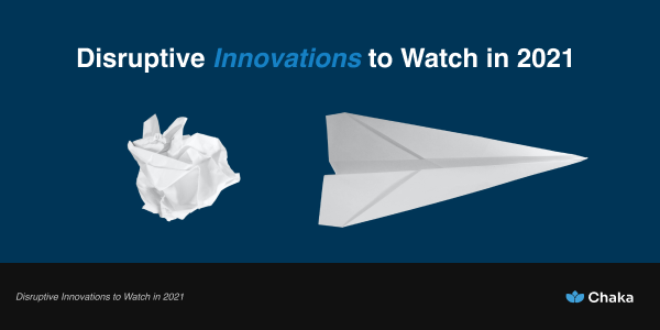 Disruptive Innovations to Watch in 2021