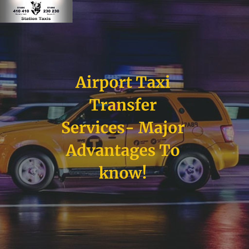 Airport Taxi Services- Major Advantages to Know! - Station