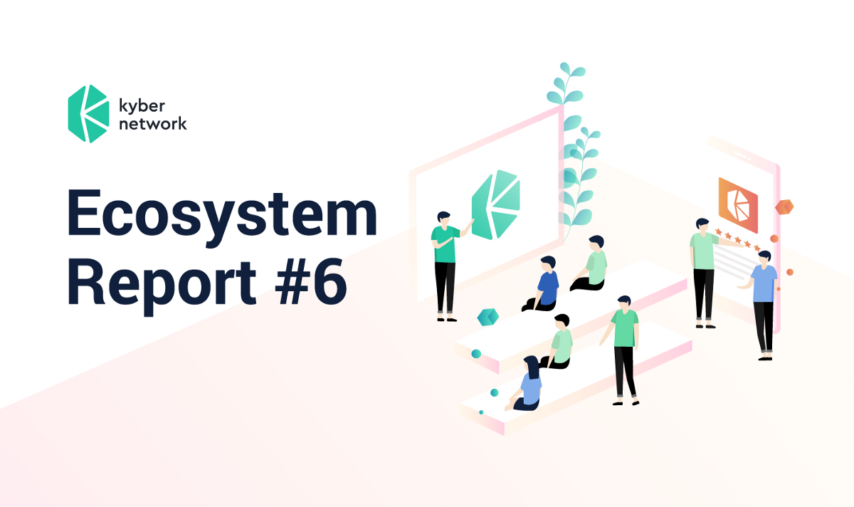 Kyber Ecosystem Report #6 - Kyber Network