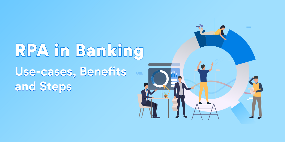 RPA in Banking — Use-cases, Benefits and Steps