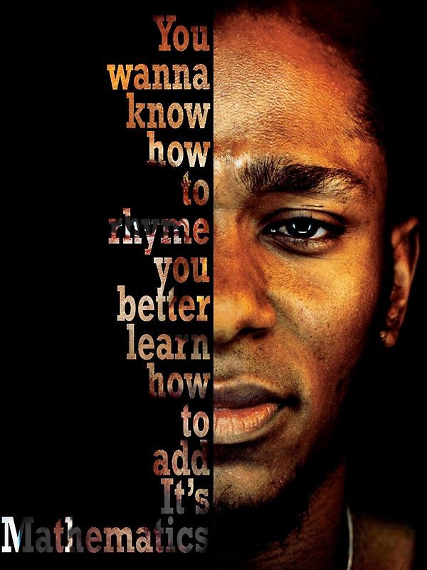 """""""You wanna know how to rhyme you better learn how to add It's mathematics""""—Mighty Mos Def"""