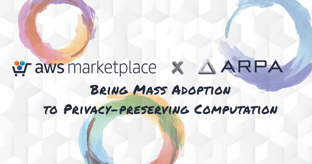 ARPA x AWS   Bring Mass Adoption To Privacy-Preserving Computation