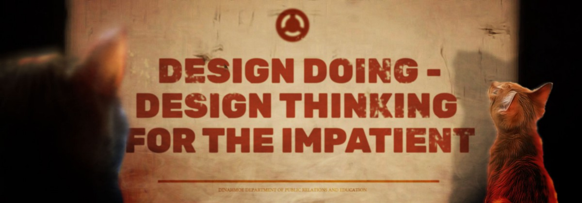Design Doing - Design Thinking for the impatient!