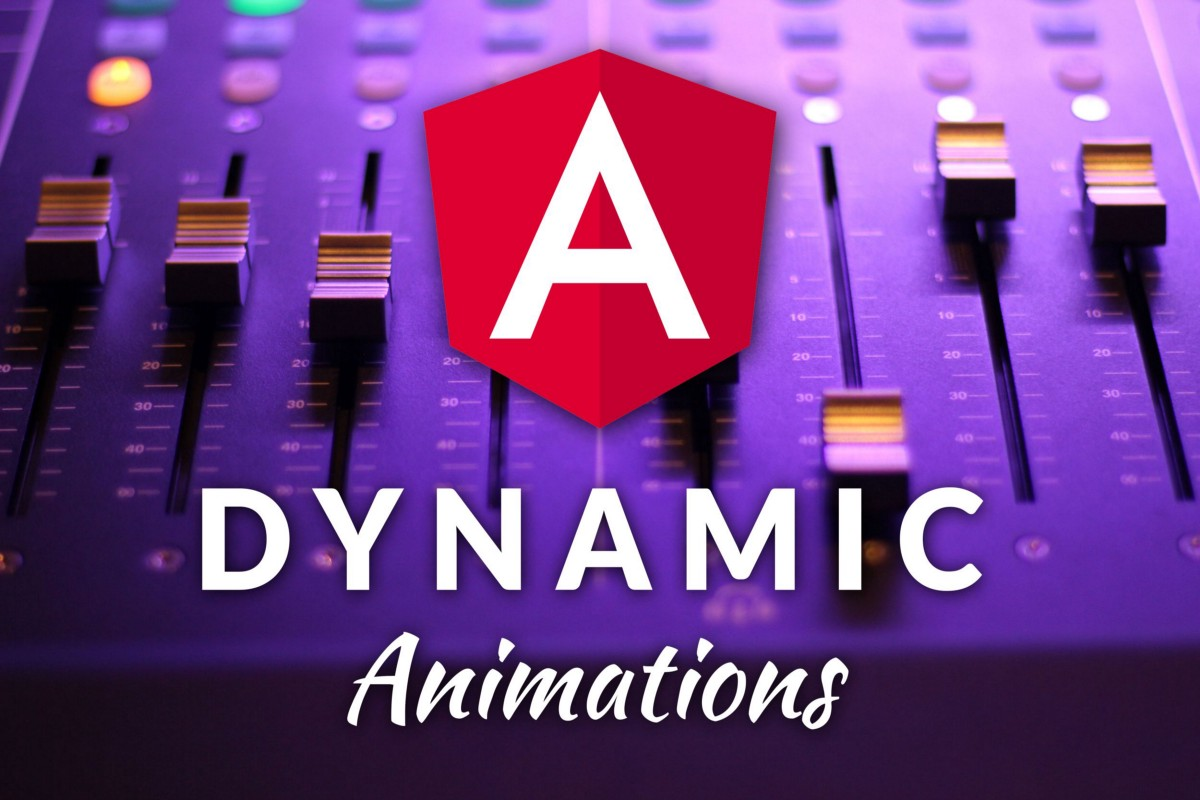 Total Guide To Dynamic Angular Animations That Can Be