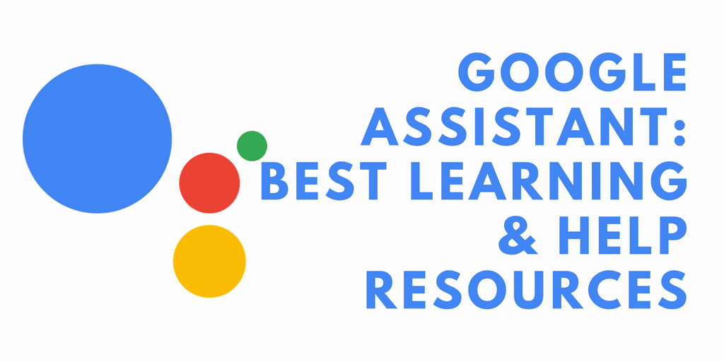 Google Assistant: Best Learning & Help Resources - Google Assistant