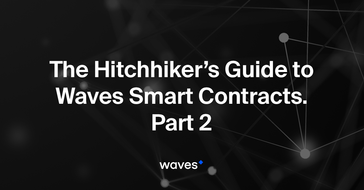 The Hitchhiker's Guide to Waves Smart Contracts  Part 2