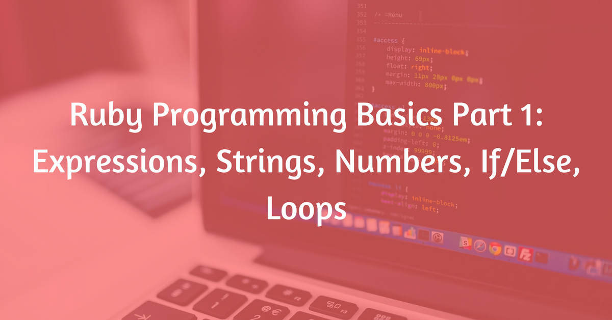 Ruby Programming Basics Part 1: Expressions, Strings, Numbers, If