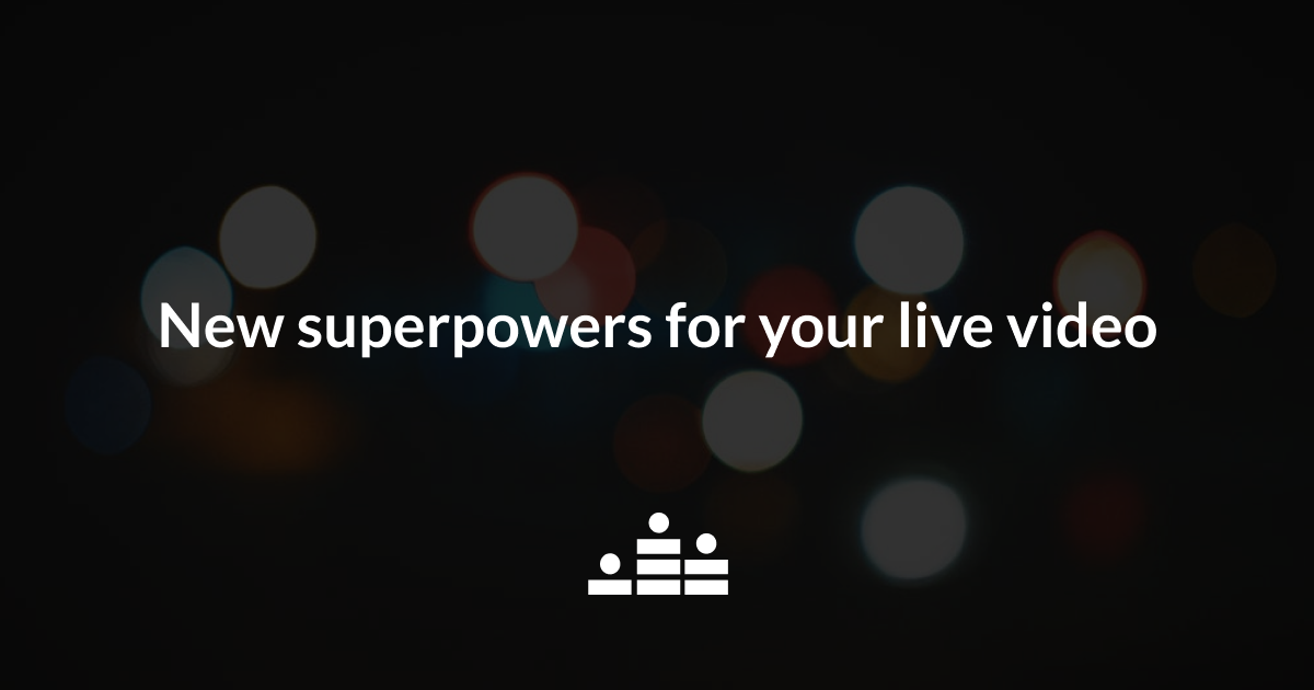 Introducing new superpowers for your live video - Live Institute
