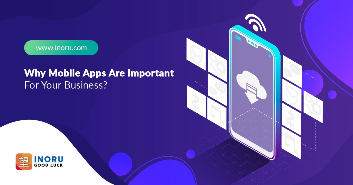 Top Reasons Why You Should Get Mobile Apps For Your Business