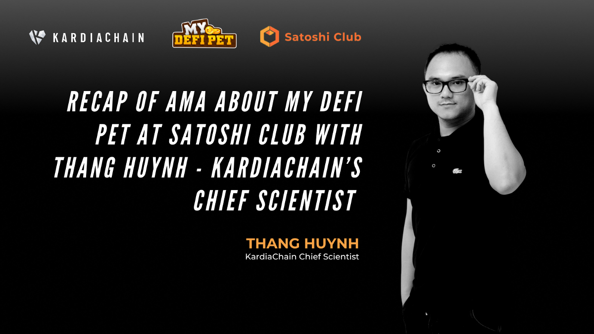 Recap of AMA about My DeFi Pet at Satoshi club with Thang Huynh—KardiaChain's Chief Scientist